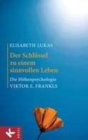 Elisabeth Lukas: Der Schlüssel zu einem sinnvollen Leben ★★★★